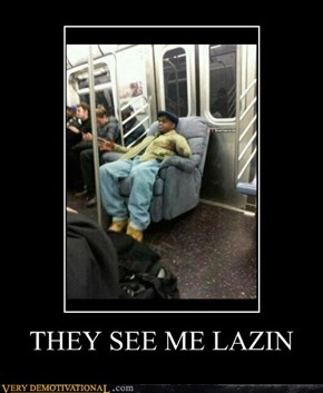 THEY SEE ME LAZIN