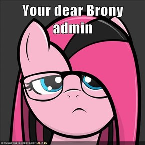 Your dear Brony admin