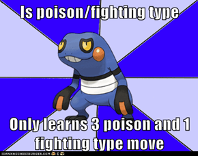 Is poison/fighting type  Only learns 3 poison and 1 fighting type move