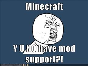 Minecraft  Y U NO have mod support?!