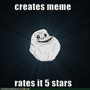 creates meme         rates it 5 stars