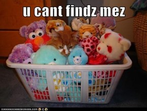 u cant findz mez