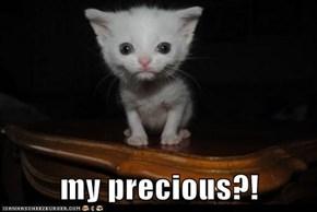 my precious?!