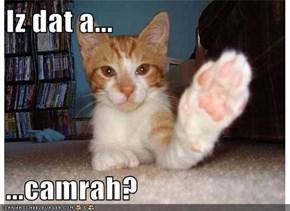 Iz dat a...  ...camrah?