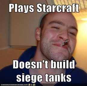 Plays Starcraft  Doesn't build siege tanks