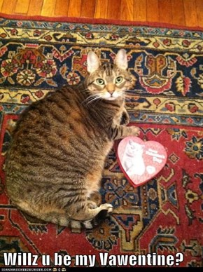 Willz u be my Vawentine?
