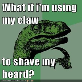 What if i'm using my claw  to shave my beard?