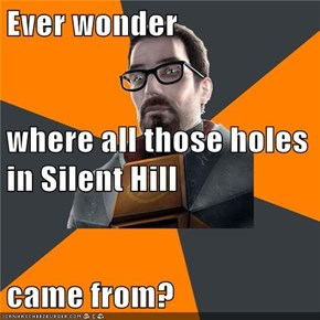 Ever wonder where all those holes in Silent Hill came from?