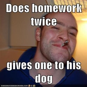 Does homework twice  gives one to his dog