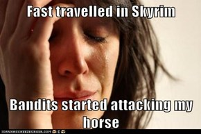 Fast travelled in Skyrim  Bandits started attacking my horse