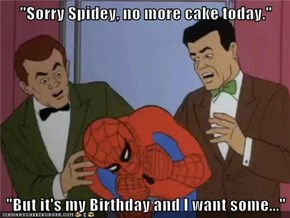 """Sorry Spidey, no more cake today.""  ""But it's my Birthday and I want some..."""
