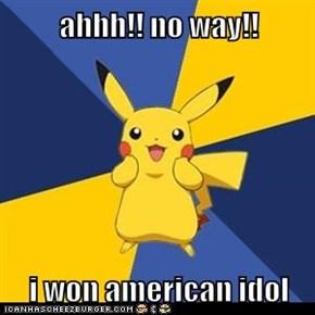 ahhh!! no way!!  i won american idol