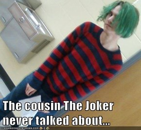 The cousin The Joker never talked about...