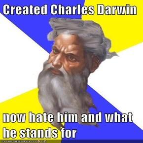Created Charles Darwin  now hate him and what he stands for