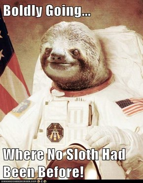 Boldly Going...  Where No Sloth Had Been Before!