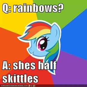 Q: rainbows?  A: shes half skittles