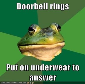 Doorbell rings  Put on underwear to answer