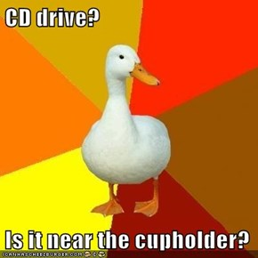 CD drive?  Is it near the cupholder?