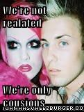 We're not realated  We're only cousions