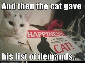 And then the cat gave  his list of demands...