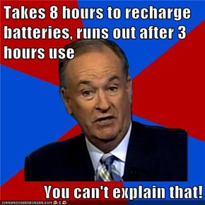 Takes 8 hours to recharge batteries, runs out after 3 hours use  You can't explain that!