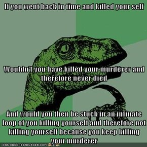 If you went back in time and killed your self Wouldn't you have killed your murderer and therefore never died And would you then be stuck in an infinate loop of you killing yourself and therefore not killing yourself because you keep killing your murderer