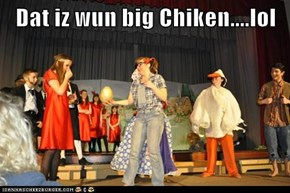 Dat iz wun big Chiken....lol