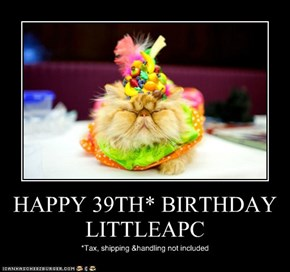 HAPPY 39TH* BIRTHDAY LITTLEAPC