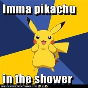 Imma pikachu  in the shower