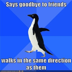 Says goodbye to friends  walks in the same direction as them