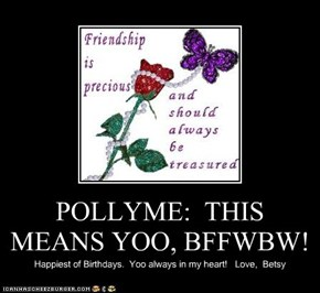 POLLYME:  THIS MEANS YOO, BFFWBW!