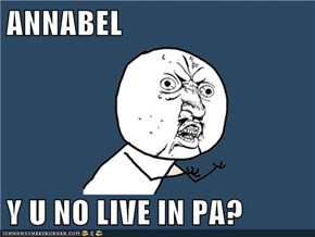 ANNABEL  Y U NO LIVE IN PA?