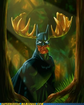 I'm the goddamn Batmoose!