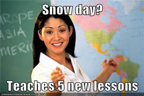 Snow day?  Teaches 5 new lessons