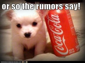 or so the rumors say!