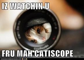IZ WATCHIN U  FRU MAH CATISCOPE