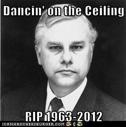 Dancin' on the Ceiling  RIP 1963-2012