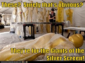 These?  Surely that's obvious?  They're for the Giants of the Silver Screen!