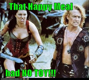 That Happy Meal    had NO TOY!!!