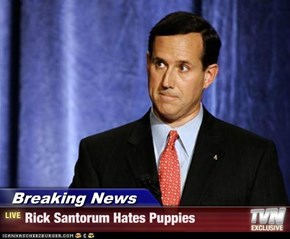 Breaking News - Rick Santorum Hates Puppies