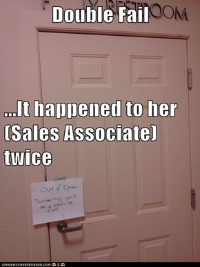 Double Fail ...It happened to her (Sales Associate) twice