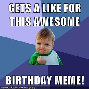 GETS A LIKE FOR THIS AWESOME   BIRTHDAY MEME!