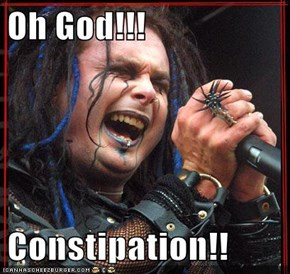 Oh God!!!  Constipation!!
