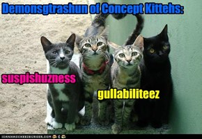 Demonsgtrashun of Concept Kittehs: