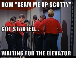 "HOW ""BEAM ME UP SCOTTY"" GOT STARTED... WAITING FOR THE ELEVATOR"