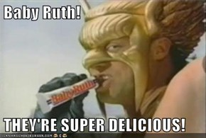 Baby Ruth!  THEY'RE SUPER DELICIOUS!