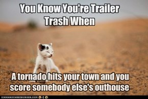 You Know You're Trailer Trash When