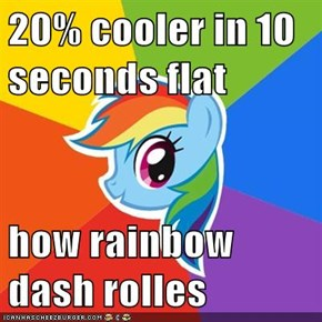 20% cooler in 10 seconds flat  how rainbow dash rolles