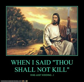 "WHEN I SAID ""THOU SHALL NOT KILL"""