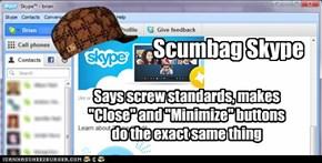 Scumbag Skype Won't Quit!